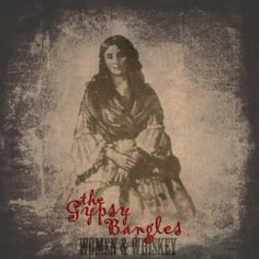The Gypsy Bangles - Women & Whiskey (more shameless self promotion...)