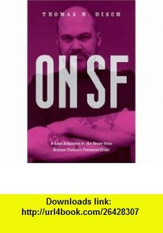 On SF (9780472098965) Thomas M. Disch , ISBN-10: 0472098969  , ISBN-13: 978-0472098965 ,  , tutorials , pdf , ebook , torrent , downloads , rapidshare , filesonic , hotfile , megaupload , fileserve