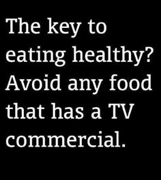 "Fat loss quote of the day: ""The key to eating healthy? Avoid any food that has a TV commercial"" - ""REPIN"" if you agree!"