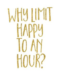 Why Limit Happy to an Hour Print / Bar Decor / Happy Print / Cocktail Wall Art / Bar Print / Bar Art / Gold Glitter Print from MadKittyMedia on Etsy. Happy Quotes, Great Quotes, Quotes To Live By, Funny Quotes, Inspirational Quotes, Humor Quotes, Qoutes, Quirky Quotes, Motivational Quotes