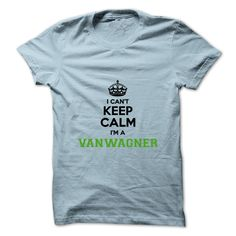 [Hot tshirt name font] I cant keep calm Im a VANWAGNER  Shirt design 2016  Hey VANWAGNER are you feeling you should not keep calm then this is for you. Get it today.  Tshirt Guys Lady Hodie  SHARE and Get Discount Today Order now before we SELL OUT  Camping field tshirt i cant keep calm im