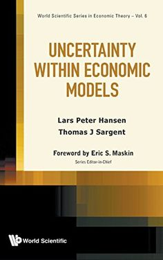 Download Uncertainty within Economic Models (World Scientific Series in Economic Theory) (Volume 6) ebook free by Lars Peter Hansen in pdf/epub/mobi