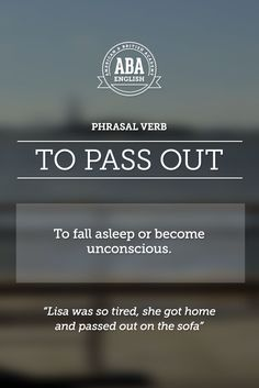 "New English #Phrasal #Verb: ""To pass out"" means to fall asleep or become unconscious, to faint. #esl"