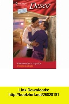 Abandonados A La Pasion (Abandoned to the Passion) (Harlequin Deseo) (Spanish Edition) (9780373358434) Yvonne Lindsay , ISBN-10: 0373358431  , ISBN-13: 978-0373358434 ,  , tutorials , pdf , ebook , torrent , downloads , rapidshare , filesonic , hotfile , megaupload , fileserve