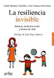 """""""La resiliencia invisible: infancia, inclusión social y tutores de vida"""" de Isabel Martínez Torralba y Ana Vásquez-Bronfman (2006). TRABAJO SOCIAL / Problemas sociales / MAR res"""