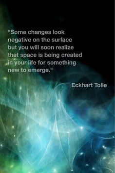 """Eckhart Tolle Quote """"Some changes look negative…"""" - Thoughts to Meditate on , Practicing Mindfulness Eckhart Tolle Quote """"Some changes look negative - Now Quotes, Wise Quotes, Inspirational Quotes, Meaningful Quotes, Eckhart Tolle, Healing Quotes, Spiritual Quotes, Positive Affirmations, Positive Quotes"""