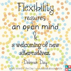 How flexible are you? Be open to new alternatives!