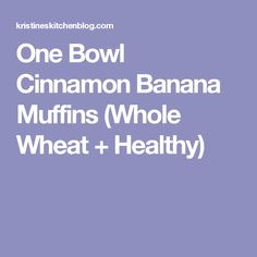 One Bowl Cinnamon Banana Muffins (Whole Wheat + Healthy)