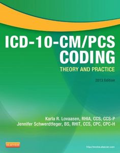 ICD-10-CM/PCS Coding: Theory and Practice, 2013 Edition, 1e by Karla R. Lovaasen RHIA  CCS  CCS-P. $80.53. Publication: August 31, 2012. Edition - 1. Publisher: Saunders; 1 edition (August 31, 2012)