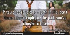 If you choose to take a path in life dont blame other people for the path Meaning