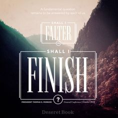 """Shall I falter or shall I finish?"" - President Thomas S. Monson #PresMonson #ldsconf #lds"