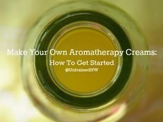 Make Your Own Aromatherapy Creams: How To Get Started (recipes included)