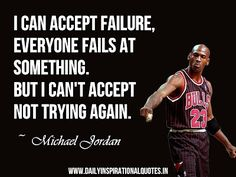 "22.) This is a meaningful quote from an African American -Michael Jordan. ""I can accept failure. Everyone fails at something. But I can't accept not trying."" This is an excerpt from his book I Can't Accept Not Trying: Michael Jordan on the Pursuit of Excellence released in 1994.  http://elmstent.blogspot.com/2013/02/black-history-month-challenge-day-22.html"