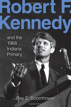 Robert F. Kennedy and the 1968 Indiana Primary - I remember paying a sorority fine so I could hear RFK speak on campus.