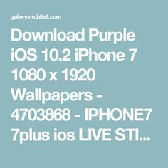 Download Purple iOS 10.2 iPhone 7 1080 x 1920 Wallpapers - 4703868 - IPHONE7 7plus ios LIVE STILL WALLPAPERS | mobile9