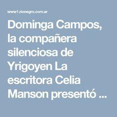 Dominga Campos, la compañera silenciosa de Yrigoyen  La escritora Celia Manson presentó su libro en San Martín de los Andes 01-06-04