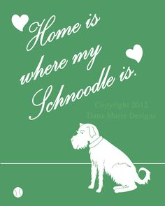 Home is where my schnoodle is. $20.00, via Etsy.