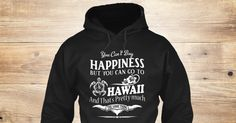 Go To Hawaii 215 Sweatshirt from LOVE HAWAII  a custom product made just for you by Teespring. With world-class production and customer support, your satisfaction is guaranteed. - YOU CANT BUY HAPPINESS BUT YOU CAN GO TO...