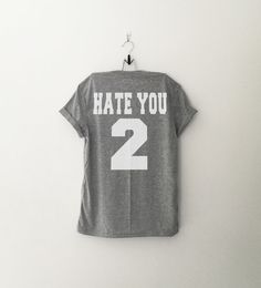 Hate you 2 t-shirt tee unisex mens womens hipster swag dope tumblr pinterest…