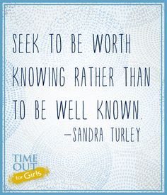 Seek to be worth knowing rather than to be be well known.