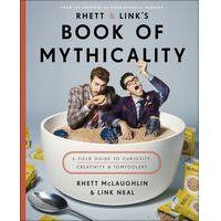 Rhett & Link's Book of Mythicality by Rhett McLaughlin & Link Neal