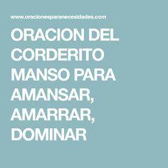 ORACION DEL CORDERITO MANSO PARA AMANSAR, AMARRAR, DOMINAR | Oraciones