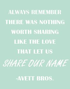 Avett Brothers, Mint Green Print - the Avetts are my favorites, and so is this quote.  :)