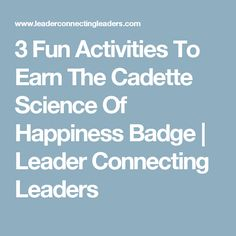 3 Fun Activities To Earn The Cadette Science Of Happiness Badge | Leader Connecting Leaders
