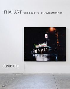 Thai Art: Currencies of the Contemporary (MIT Press, 2017) by David Teh (NUS)