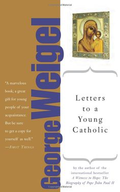 Letters to a Young Catholic (Art of Mentoring): George Weigel: 9780465092703: Amazon.com: Books