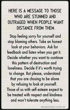 Stop feeling sorry for yourselves and stop blaming others. Those of us with self-esteem won't tolerate anything less. Narcissistic Personality Disorder, Narcissistic Abuse, Great Quotes, Quotes To Live By, Inspirational Quotes, Daily Quotes, Blame Quotes, Walk Away Quotes, Narcissist