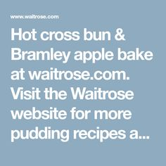 Hot cross bun & Bramley apple bake at waitrose.com. Visit the Waitrose website for more pudding recipes and ideas Apple Recipes, Baking Recipes, Cake Recipes, Vanilla Custard, Vanilla Ice Cream, Baked Apples, Cinnamon Apples, Apple Bake, Hot Cross Buns