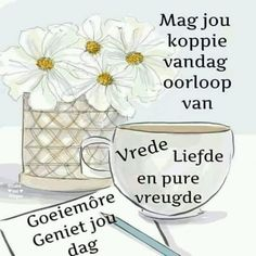 Good Morning Greetings, Good Morning Wishes, Good Morning Quotes, Lekker Dag, Goeie Nag, Goeie More, Afrikaans Quotes, Morning Blessings, Words