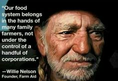 "Willie Nelson recently wrote ""Occupy the Food System"" for The Huffington Post. A quote: ""Our food system belongs in the hands of many family farmers, not under the control of a handful of corporations. Willie Nelson, We Are The World, In This World, Food System, Way Of Life, Musical, Country Music, Outlaw Country, Country Singers"