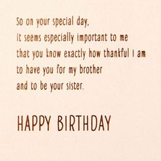 Thankful for You Birthday Card for Brother from Sister - - Send your brother wishes for a happy b-day with this greeting. Birthday card features a warm sister-to-brother message with embossing and foil accents. Birthday Quotes For Teacher, Happy Birthday Quotes For Daughter, Birthday Quotes For Him, Birthday Wishes Quotes, Daughter Poems, Birthday Blessings, Happy Birthday Brother From Sister, Birthday Greetings For Brother, Funny Sister