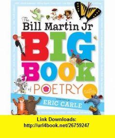 The Bill Martin Jr Big Book of Poetry (9781416939719) Bill Martin Jr., Michael Sampson, Eric Carle , ISBN-10: 1416939717  , ISBN-13: 978-1416939719 ,  , tutorials , pdf , ebook , torrent , downloads , rapidshare , filesonic , hotfile , megaupload , fileserve