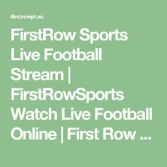 FirstRow Sports Live Football Stream | FirstRowSports Watch Live Football Online | First Row Sports