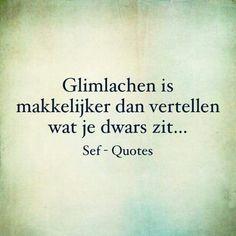 Dan vertellen we glimlachend wat ons dwars zit, toch? True Quotes, Funny Quotes, Qoutes, Sef Quotes, Dutch Words, Dutch Quotes, Quotes Deep Feelings, Marketing Quotes, True Words