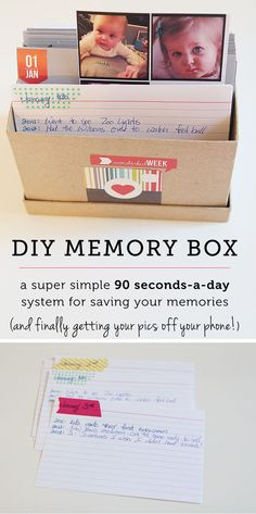 DIY Memory Box: Make notecards for each day of the year. Everyday write one thing you did that day/are grateful for/nice deed you did/etc. and continue for years to come