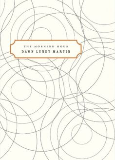 The Morning Hour  Author: Dawn Lundy Martin  Publisher: Poetry Society Of America  Publication Date: November 30, 1999  Genre: Poetry  Design Info:  Designer: Gabriele Wilson  Typefaces: Rosewood  Mrs Eaves