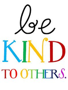 ~C~Be kind to others.