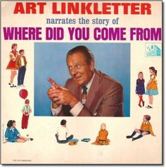 Unintentionally Terrifying Children's Album Covers. That's right. It's Art Linkletter giving you a play-by-play of the night you were conceived. What else can it be?  With that in mind, look at the picture. WE SAID LOOK AT IT.  Please don't get TOO graphic, Mr. Linkletter!  Honestly, are we reading too much into these covers? Has the Internet corrupted our minds so that we can find grossly inappropriate sexual situations in any image? Of course! Still, Art looks a little too into it, doesn't…