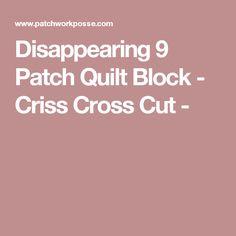 Disappearing 9 Patch Quilt Block - Criss Cross Cut -