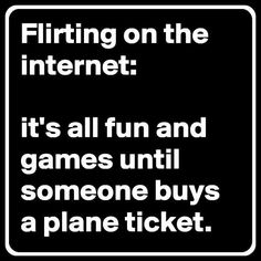 Flirting on the internet: it's all fun and games until someone buys a plane ticket