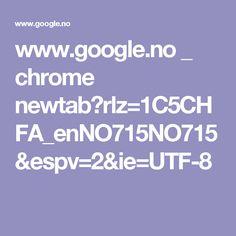 www.google.no _ chrome newtab?rlz=1C5CHFA_enNO715NO715&espv=2&ie=UTF-8