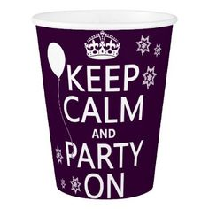 Keep Calm and Party On Paper Cup - birthday diy gift present custom ideas