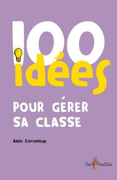Collection 100 idées - Éditions Tom Pousse School Organisation, French Immersion, Classroom Environment, Teaching Tips, First Day Of School, School Teacher, Grade 1, Classroom Management, Elementary Schools