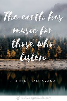 The earth has music for those who listen - quote by George Santayana. It's Shakespeare's birthday, so in the spirit of all things literature and wanderlust, I have compiled a list of the best Shakespeare quotes about travel from the bard's most famous plays; to inspire you to either pick up a pen or get on a plane (or both). #Shakespeare #quotes #quoteoftheday #quotestoliveby #travelquote #quoteble #quotesoftheday #quote #inspiration #inspirationalquotes #motivationalquotes