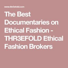 The Best Documentaries on Ethical Fashion - THR3EFOLD Ethical Fashion Brokers