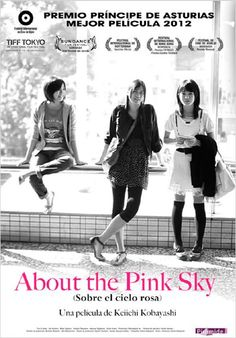 About the Pink Sky (2011). Written & Dir. by Keiichi Kobayashi. HS student Izumi Kawashima, whose daily routine is rating newspaper articles, finds a wallet containing a large sum of cash. Izumi decides to lend a substantial portion of the money to a middle-aged male acquaintance & eventually returns the wallet to its owner, a wealthy HS boy named Koki, who notices the missing money, and as compensation... [starring: Ai Ikeda, Ena Koshino, Reiko Fujiwara...] Saw at Sundance Fest 2012